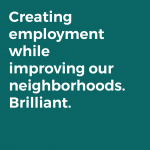 Creating employment while improving our neighborhoods. Brilliant.