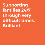 Supporting families 24/7 through very