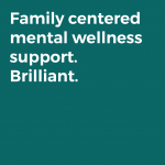 Family centered mental wellness support. Brilliant.