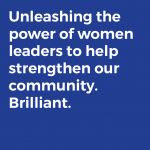 Unleashing the power of women leaders to help strengthen our community. Brilliant.